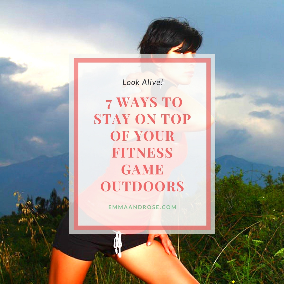 Look Alive! 7 Ways to Stay on Top of your Fitness Game Outdoors