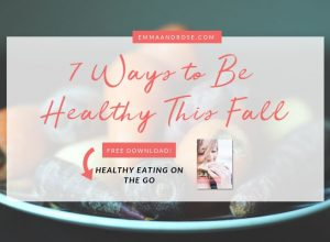 🍁 7 Ways to Be Healthy This Fall 🍁