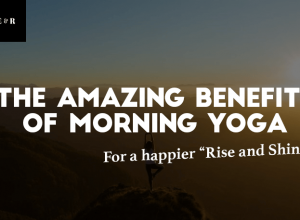 "The Benefits of Morning Yoga – For a Happier ""Rise and Shine""!"