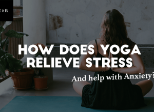 How Does Yoga Relieve Stress and Help with Anxiety for Peace of Mind
