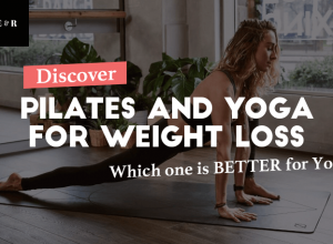 Pilates and Yoga for Weight Loss – Which One Is Better For You?