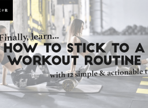 How to Stick to a Workout Routine – 12 Simple & Actionable Tips