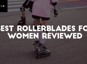 TOP 13 Best Rollerblades For Women Reviewed 2019 and What to Know