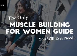 The Only Muscle Building for Women Guide You Will Ever Need