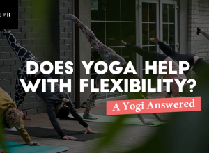 Does Yoga Help with Flexibility – A Yogi Answered